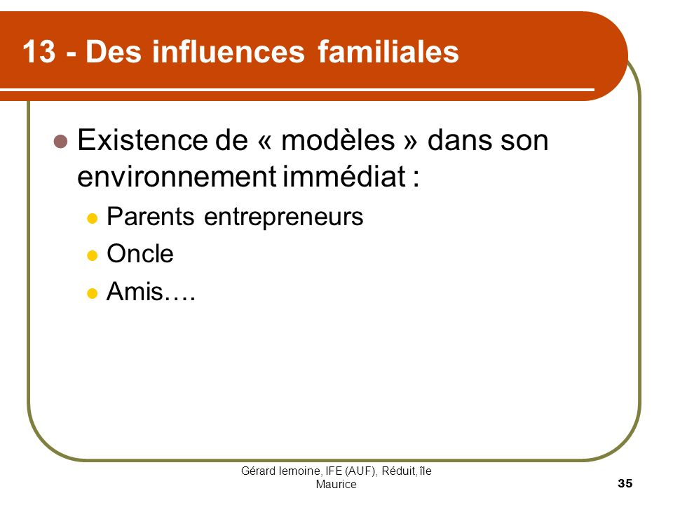 Gérard lemoine, IFE (AUF), Réduit, île Maurice 35 13 - Des influences familiales Existence de « modèles » dans son environnement immédiat : Parents en