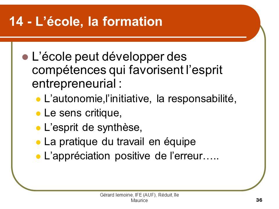 Gérard lemoine, IFE (AUF), Réduit, île Maurice 36 14 - Lécole, la formation Lécole peut développer des compétences qui favorisent lesprit entrepreneur