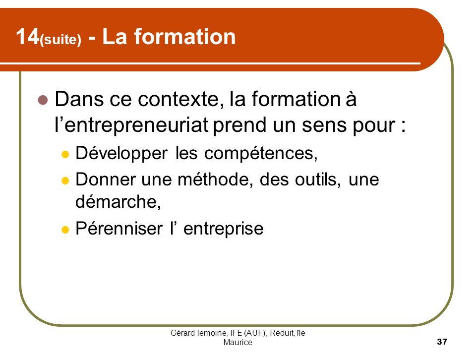Gérard lemoine, IFE (AUF), Réduit, île Maurice 37 14 (suite) - La formation Dans ce contexte, la formation à lentrepreneuriat prend un sens pour : Dév