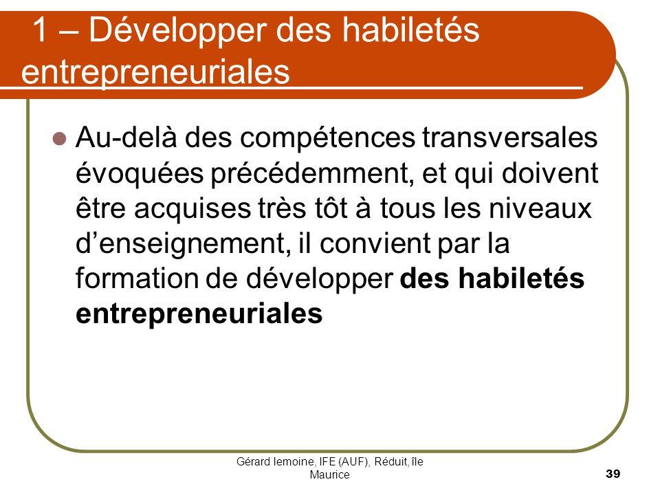 Gérard lemoine, IFE (AUF), Réduit, île Maurice 39 1 – Développer des habiletés entrepreneuriales Au-delà des compétences transversales évoquées précéd
