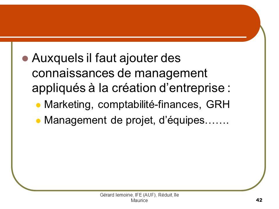Gérard lemoine, IFE (AUF), Réduit, île Maurice 42 Auxquels il faut ajouter des connaissances de management appliqués à la création dentreprise : Marke