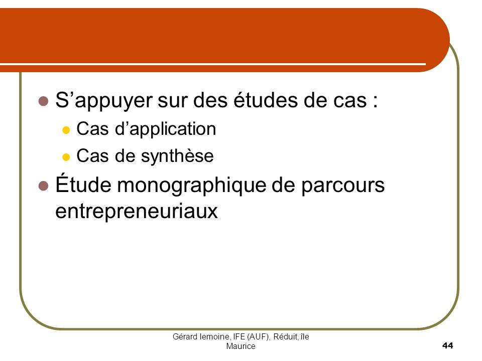 Gérard lemoine, IFE (AUF), Réduit, île Maurice 44 Sappuyer sur des études de cas : Cas dapplication Cas de synthèse Étude monographique de parcours en