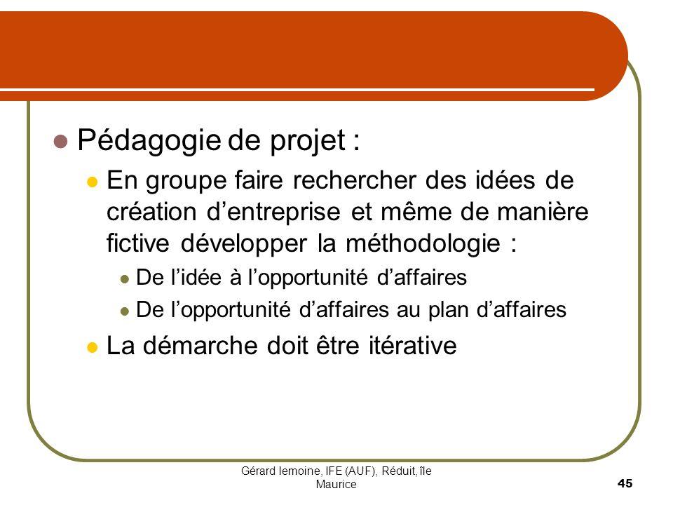 Gérard lemoine, IFE (AUF), Réduit, île Maurice 45 Pédagogie de projet : En groupe faire rechercher des idées de création dentreprise et même de manièr