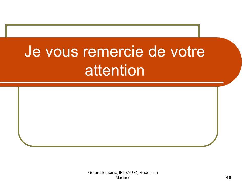 Gérard lemoine, IFE (AUF), Réduit, île Maurice 49 Je vous remercie de votre attention