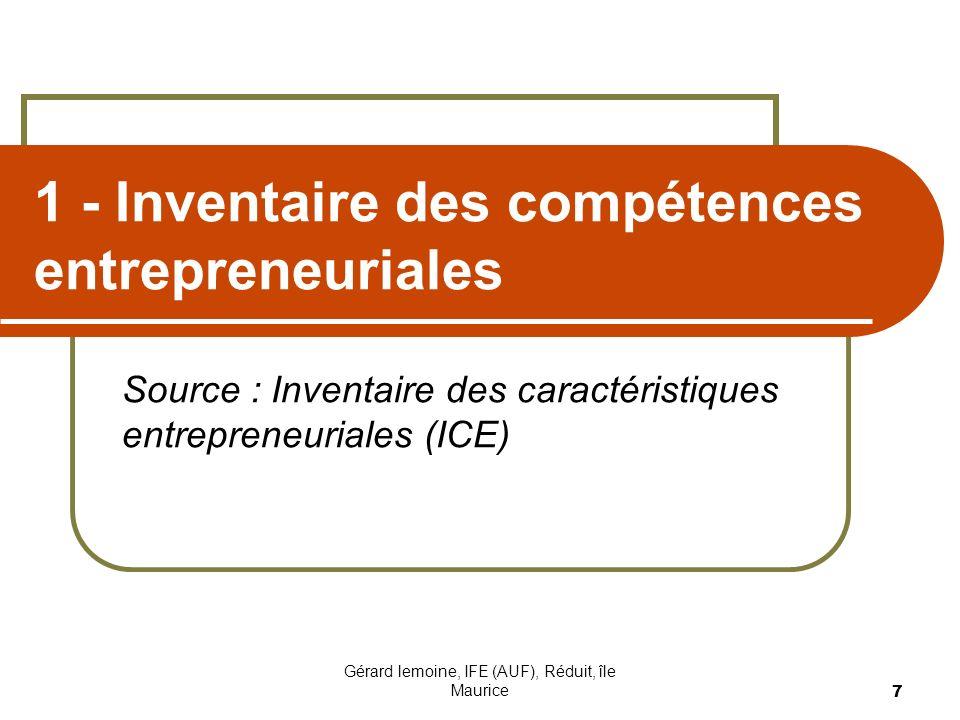 Gérard lemoine, IFE (AUF), Réduit, île Maurice 7 1 - Inventaire des compétences entrepreneuriales Source : Inventaire des caractéristiques entrepreneu
