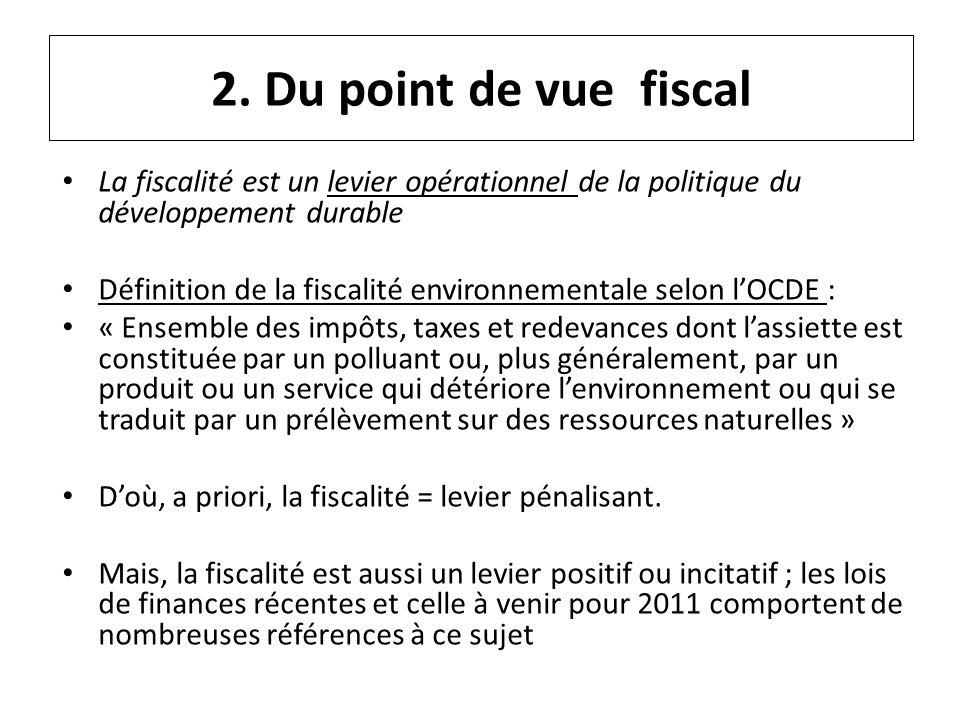 2. Du point de vue fiscal La fiscalité est un levier opérationnel de la politique du développement durable Définition de la fiscalité environnementale