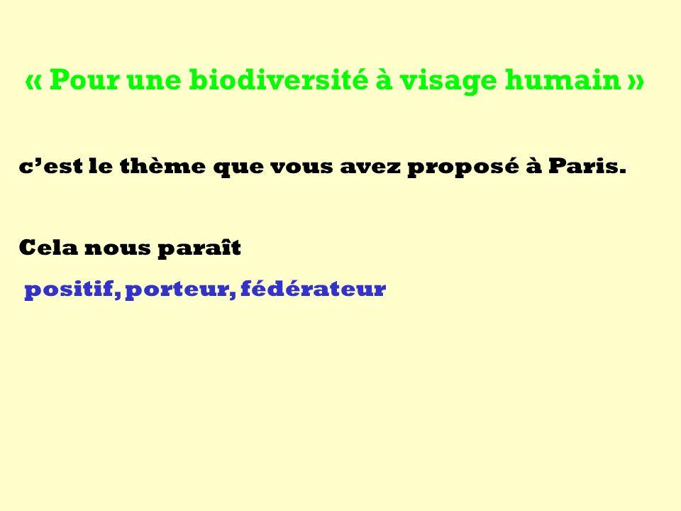 « Pour une biodiversité à visage humain » cest le thème que vous avez proposé à Paris.