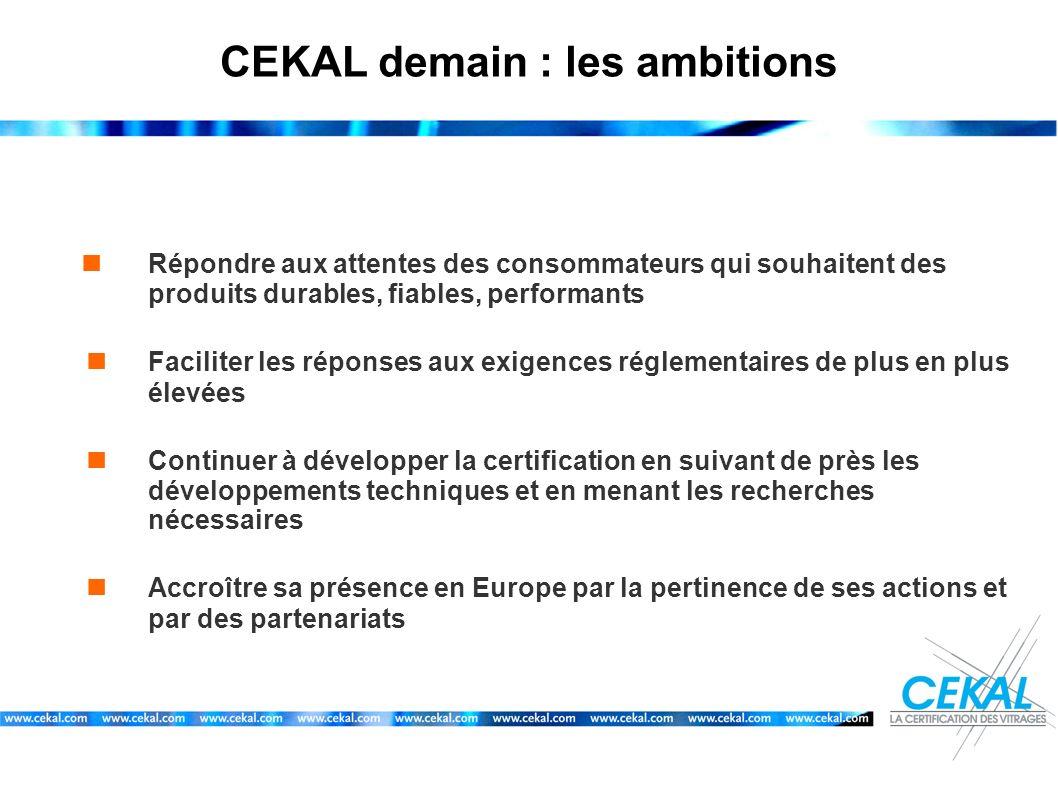 CEKAL demain : les ambitions Répondre aux attentes des consommateurs qui souhaitent des produits durables, fiables, performants Faciliter les réponses