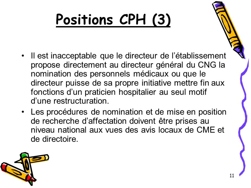 11 Positions CPH (3) Il est inacceptable que le directeur de létablissement propose directement au directeur général du CNG la nomination des personne