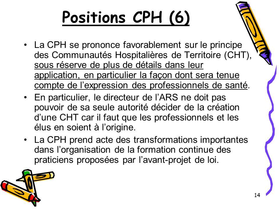 14 Positions CPH (6) La CPH se prononce favorablement sur le principe des Communautés Hospitalières de Territoire (CHT), sous réserve de plus de détai