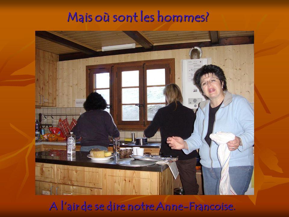 Mais où sont les hommes? A lair de se dire notre Anne-Francoise.
