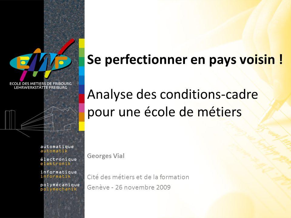 Se perfectionner en pays voisin ! Analyse des conditions-cadre pour une école de métiers Georges Vial Cité des métiers et de la formation Genève - 26