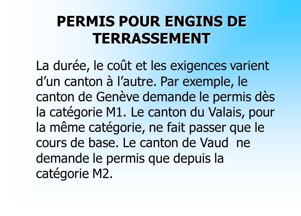 La durée, le coût et les exigences varient dun canton à lautre. Par exemple, le canton de Genève demande le permis dès la catégorie M1. Le canton du V