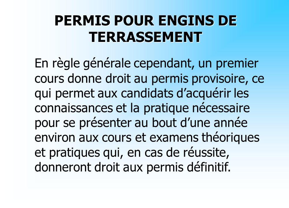 PERMIS POUR ENGINS DE TERRASSEMENT En règle générale cependant, un premier cours donne droit au permis provisoire, ce qui permet aux candidats dacquér