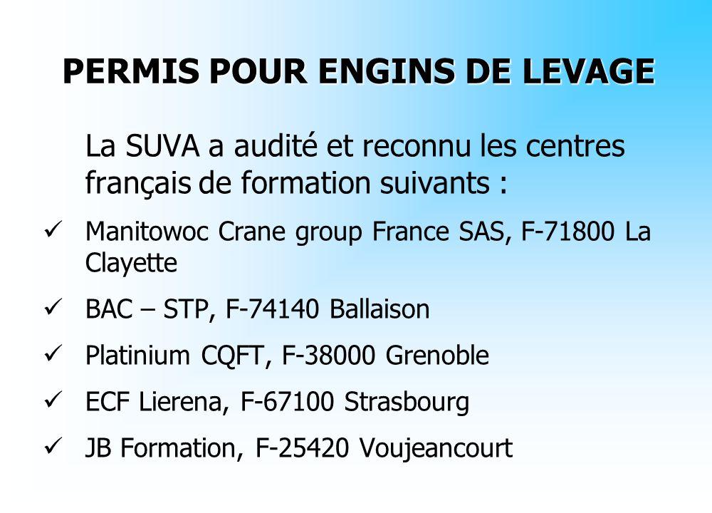La SUVA a audité et reconnu les centres français de formation suivants : Manitowoc Crane group France SAS, F-71800 La Clayette BAC – STP, F-74140 Ball