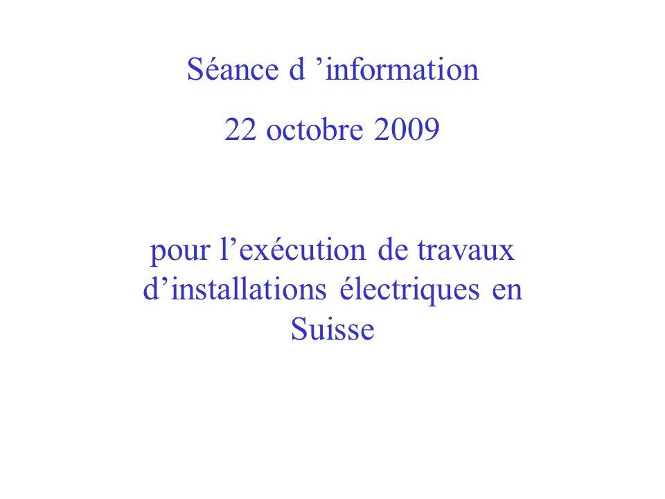 Séance d information 22 octobre 2009 pour lexécution de travaux dinstallations électriques en Suisse