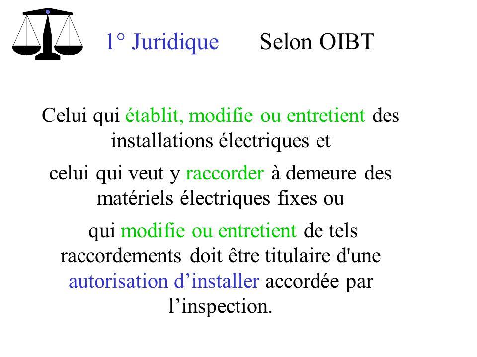 1° Juridique Celui qui établit, modifie ou entretient des installations électriques et celui qui veut y raccorder à demeure des matériels électriques