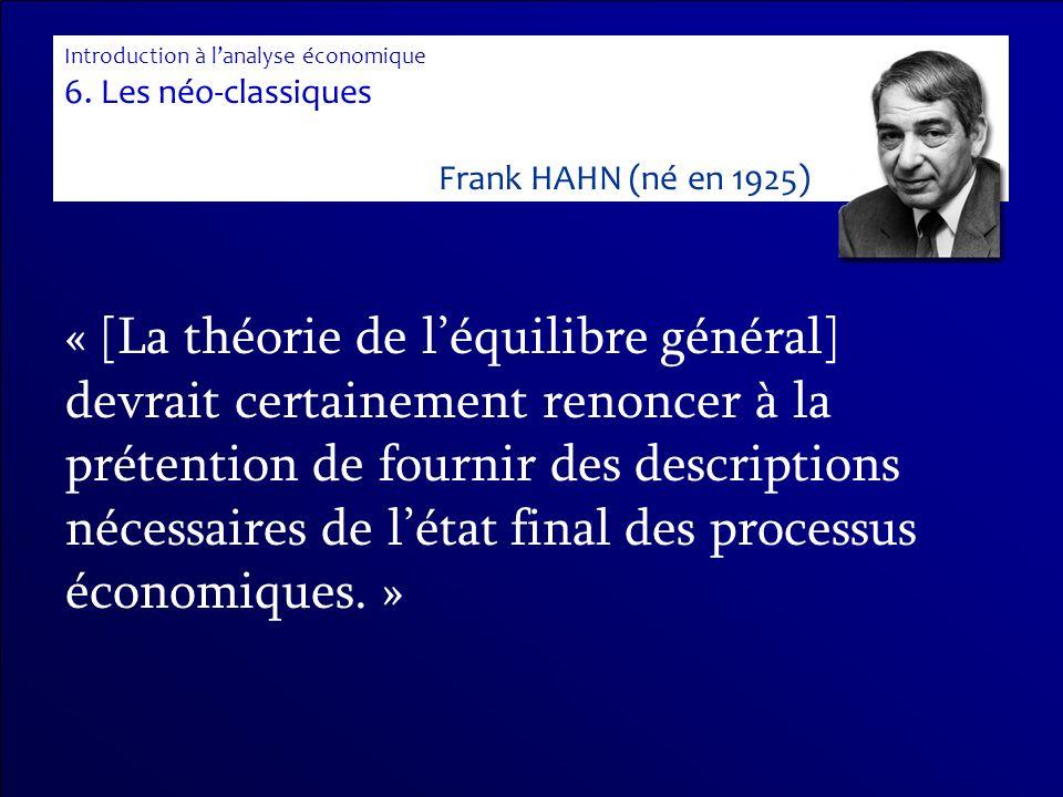 « [La théorie de léquilibre général] devrait certainement renoncer à la prétention de fournir des descriptions nécessaires de létat final des processu