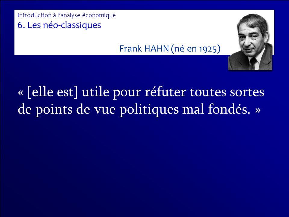 « [elle est] utile pour réfuter toutes sortes de points de vue politiques mal fondés. » Introduction à lanalyse économique 6. Les néo-classiques Frank