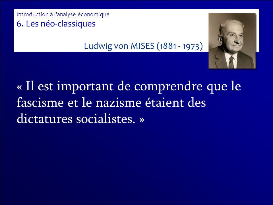« Il est important de comprendre que le fascisme et le nazisme étaient des dictatures socialistes. » Introduction à lanalyse économique 6. Les néo-cla