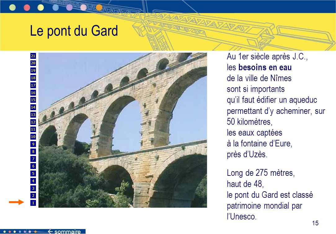 sommaire 15 Au 1er siècle après J.C., les besoins en eau de la ville de Nîmes sont si importants quil faut édifier un aqueduc permettant dy acheminer,