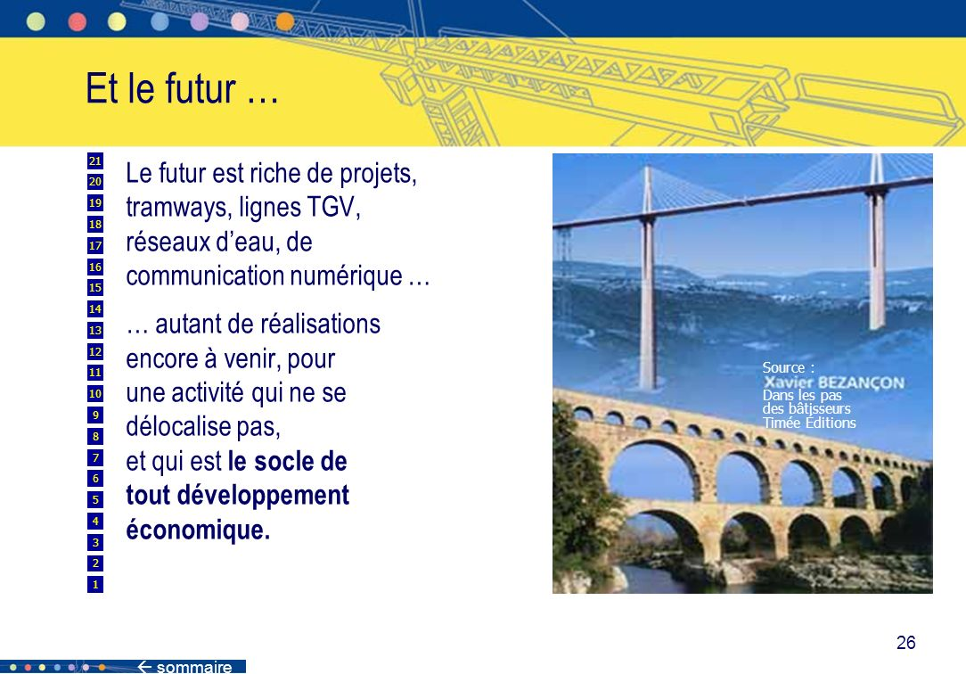 sommaire 26 Le futur est riche de projets, tramways, lignes TGV, réseaux deau, de communication numérique … … autant de réalisations encore à venir, p