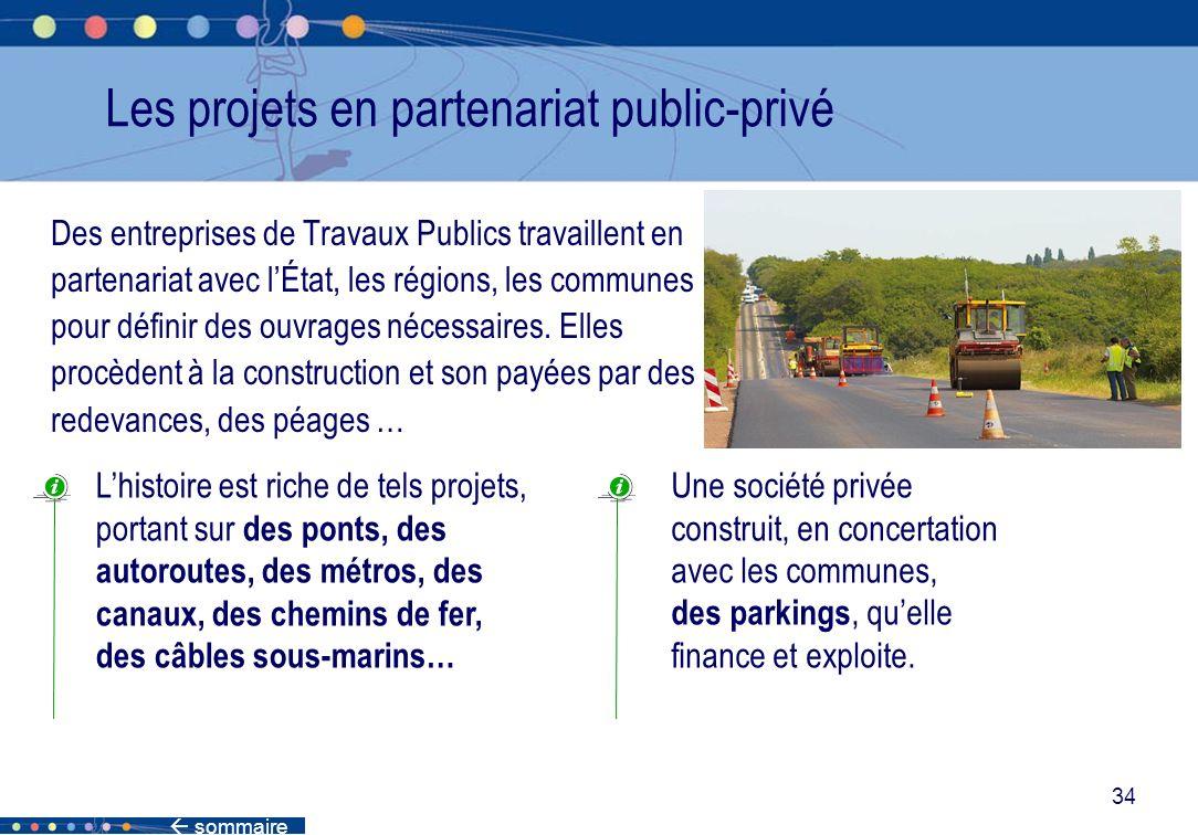 sommaire 34 Les projets en partenariat public-privé Des entreprises de Travaux Publics travaillent en partenariat avec lÉtat, les régions, les commune
