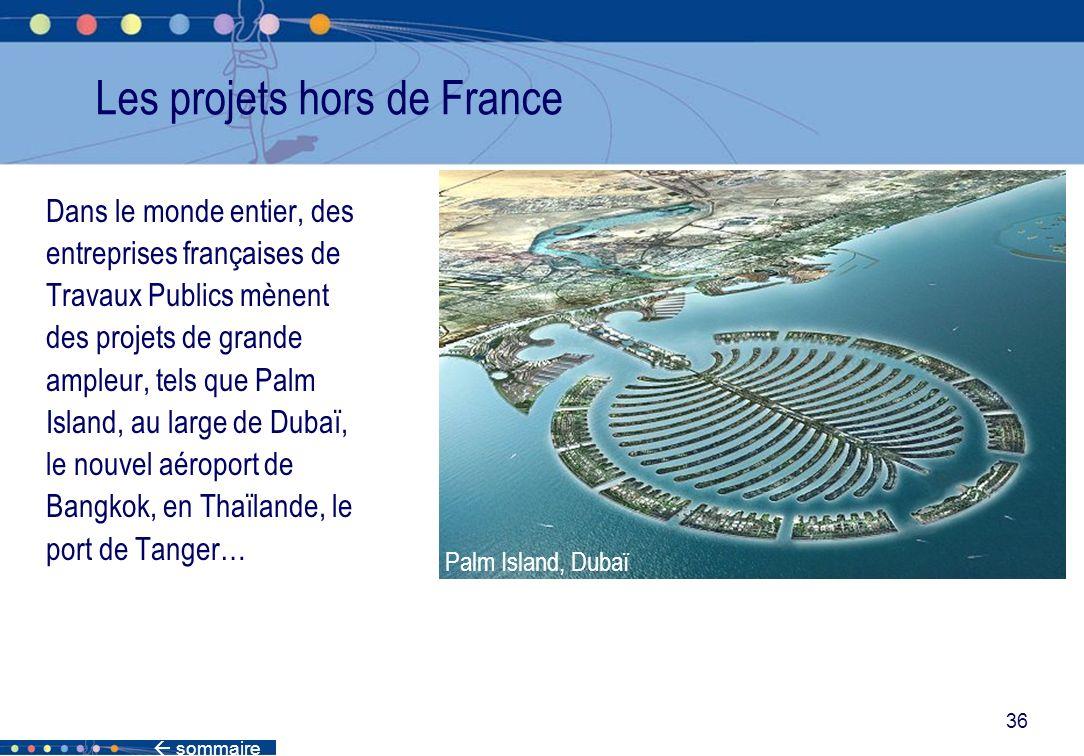 sommaire 36 Les projets hors de France Dans le monde entier, des entreprises françaises de Travaux Publics mènent des projets de grande ampleur, tels