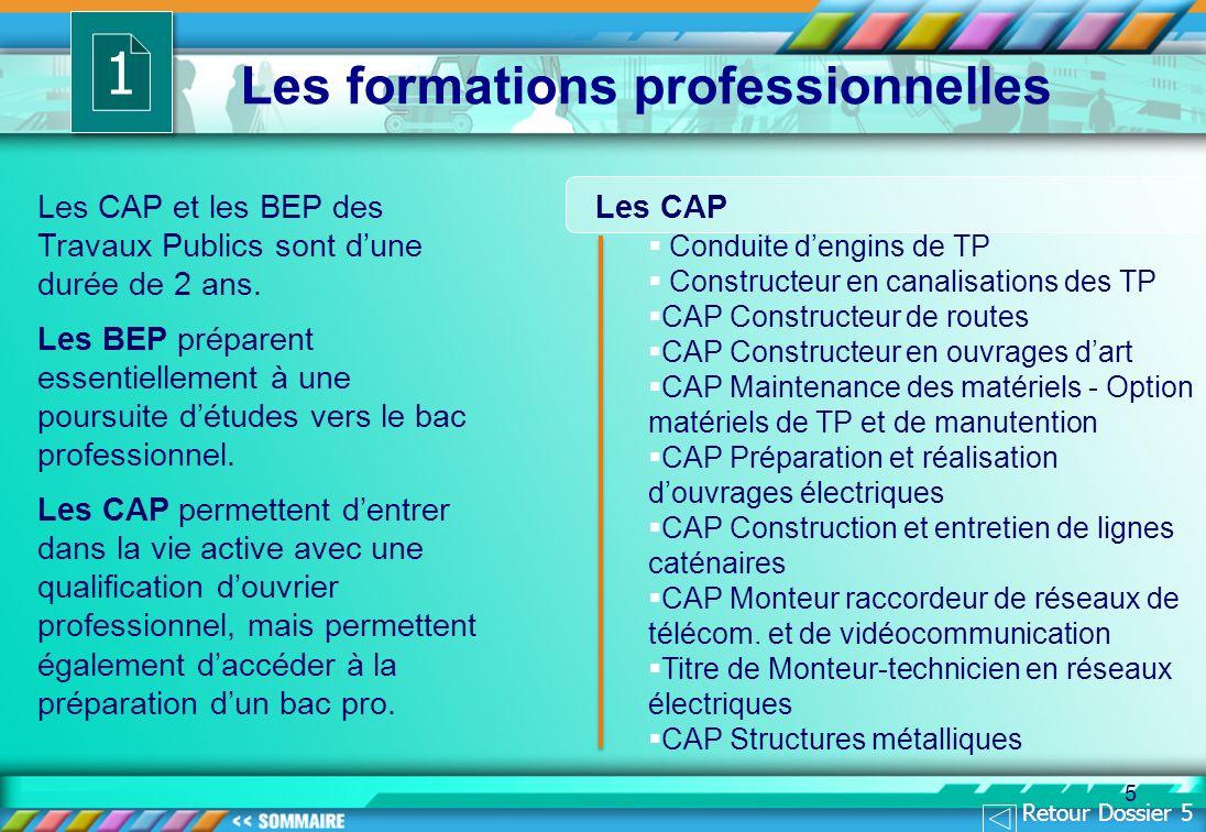 5 Les CAP et les BEP des Travaux Publics sont dune durée de 2 ans. Les BEP préparent essentiellement à une poursuite détudes vers le bac professionnel