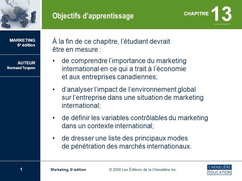 1 CHAPITRE 13 Le marketing international Marketing, 6 e édition © 2008 Les Éditions de la Chenelière inc. À la fin de ce chapitre, létudiant devrait ê