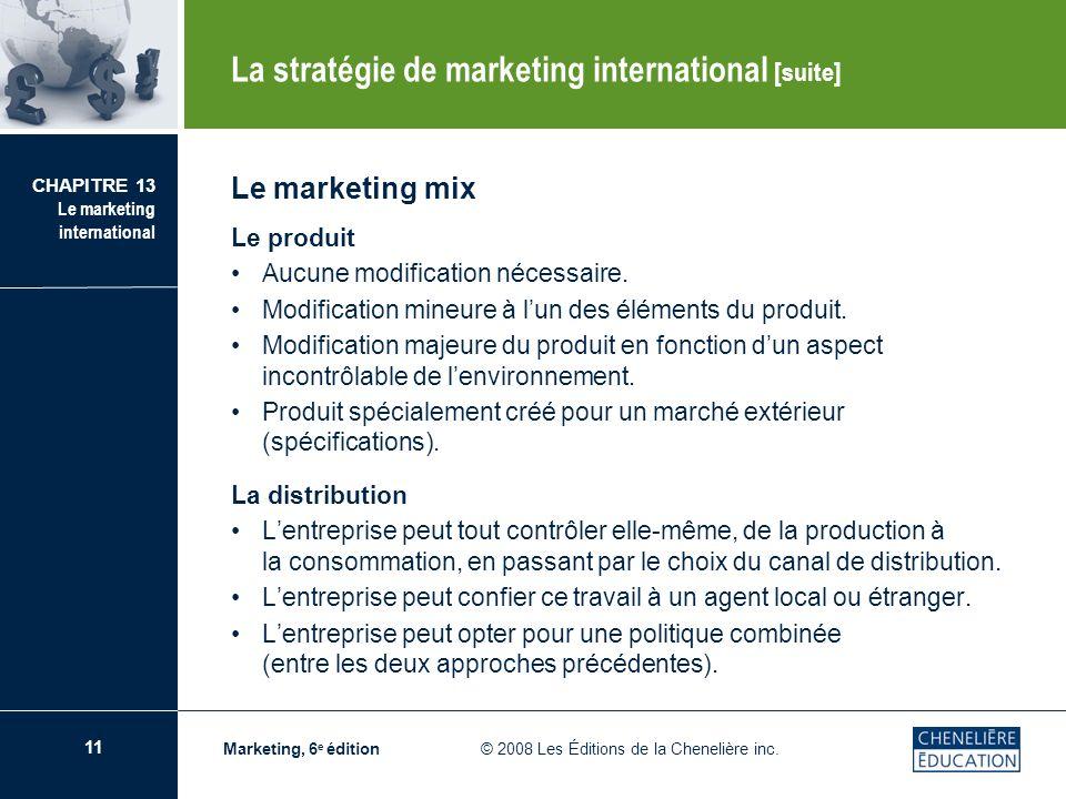 11 CHAPITRE 13 Le marketing international Marketing, 6 e édition © 2008 Les Éditions de la Chenelière inc. Le marketing mix Le produit Aucune modifica