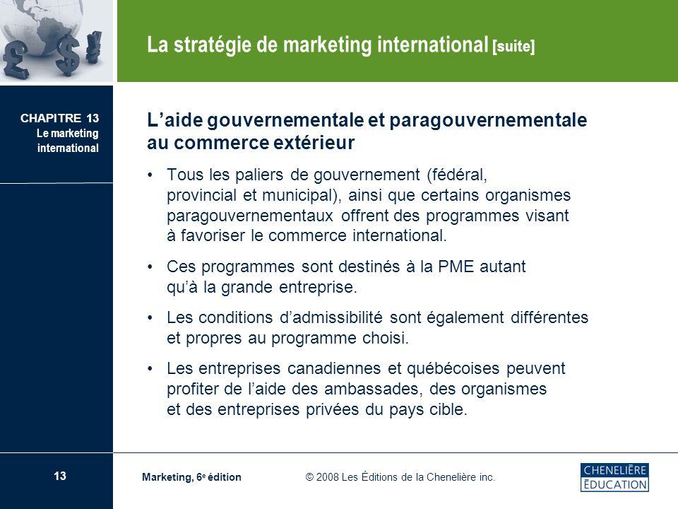 13 CHAPITRE 13 Le marketing international Marketing, 6 e édition © 2008 Les Éditions de la Chenelière inc. Laide gouvernementale et paragouvernemental