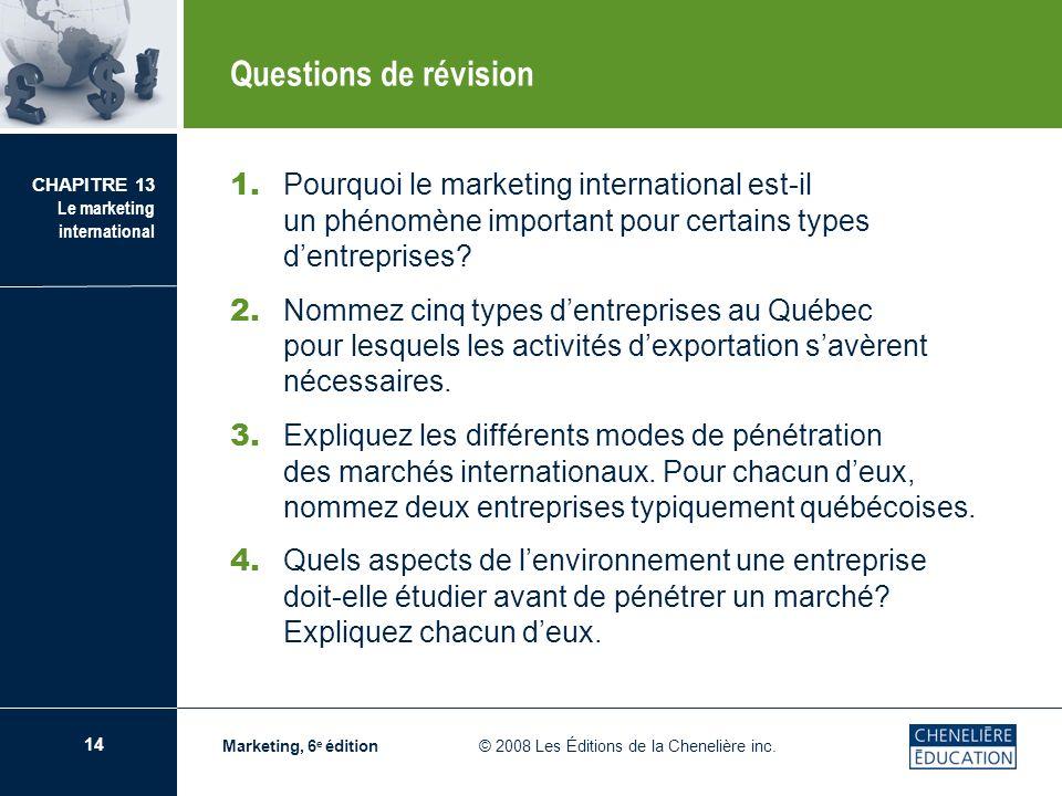 14 CHAPITRE 13 Le marketing international Marketing, 6 e édition © 2008 Les Éditions de la Chenelière inc. Questions de révision 1. Pourquoi le market