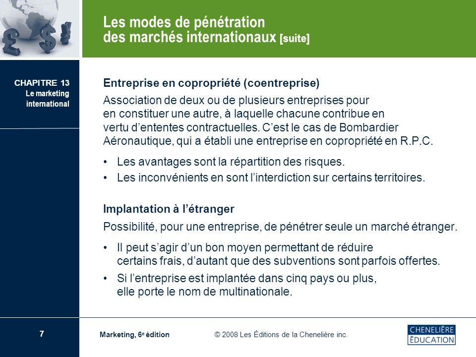 7 CHAPITRE 13 Le marketing international Marketing, 6 e édition © 2008 Les Éditions de la Chenelière inc. Les modes de pénétration des marchés interna