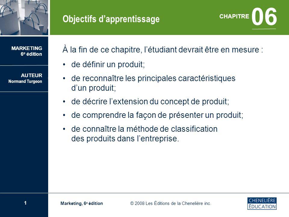 2 CHAPITRE 06 Le concept de produit Marketing, 6 e édition © 2008 Les Éditions de la Chenelière inc.