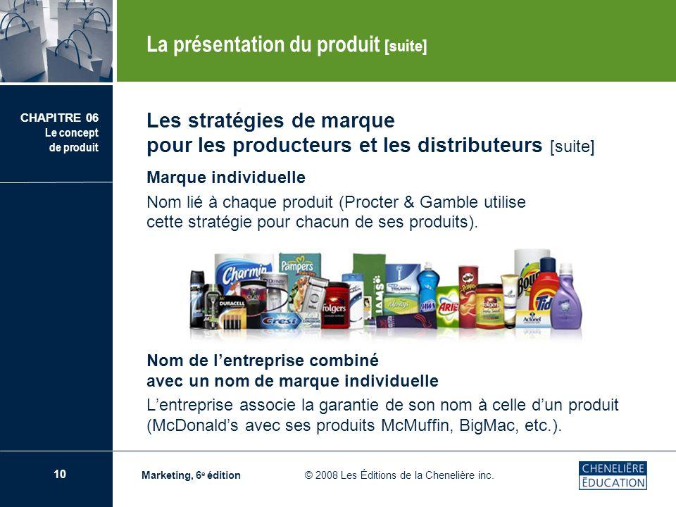 11 CHAPITRE 06 Le concept de produit Marketing, 6 e édition © 2008 Les Éditions de la Chenelière inc.