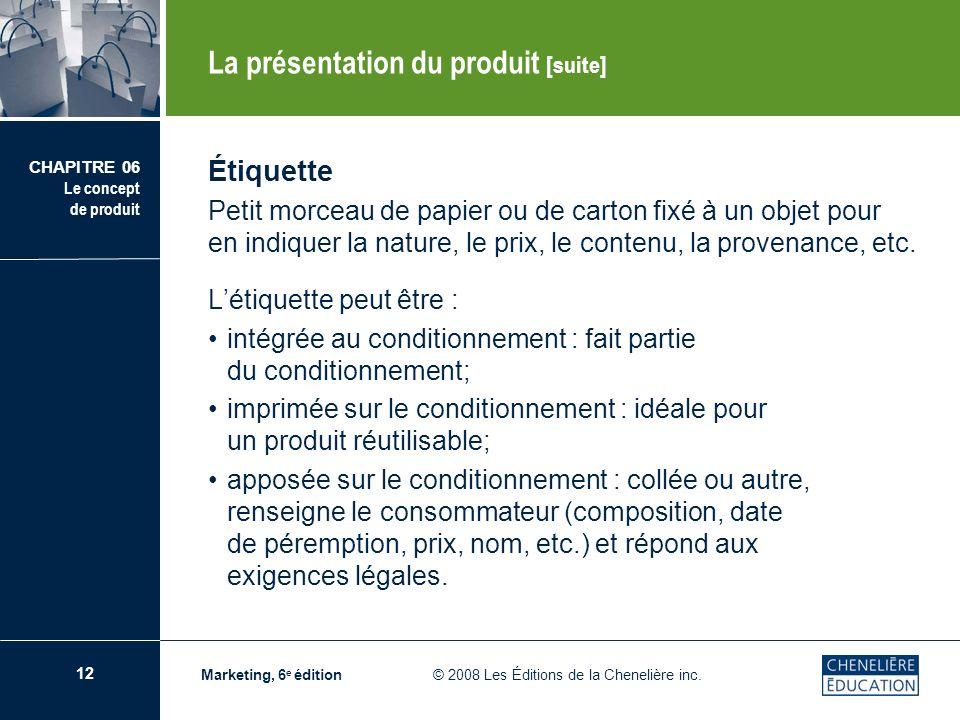 13 CHAPITRE 06 Le concept de produit Marketing, 6 e édition © 2008 Les Éditions de la Chenelière inc.