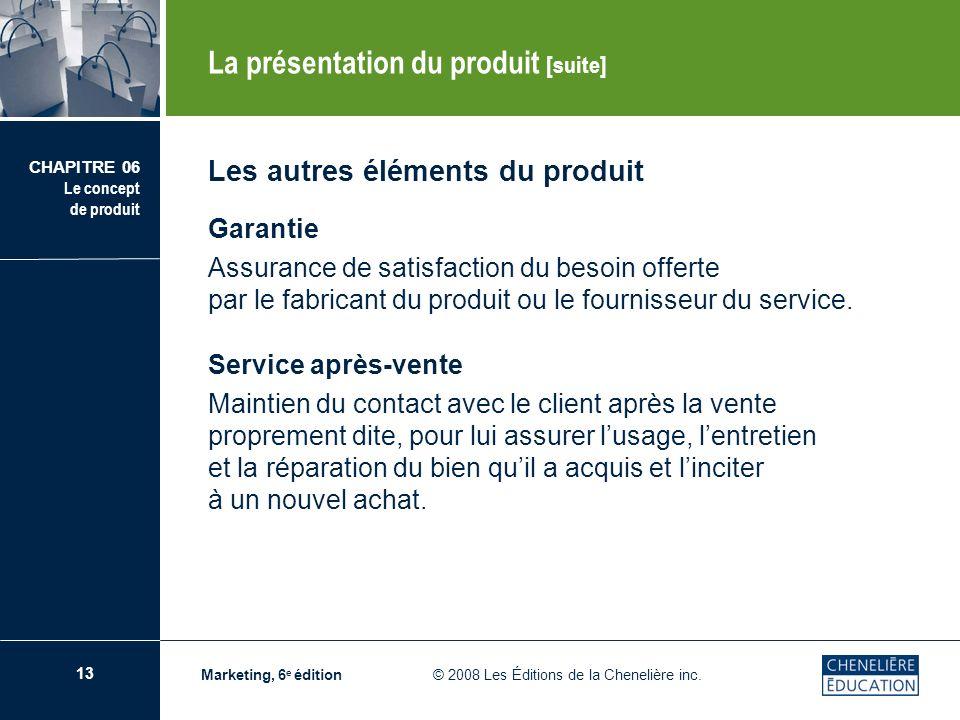 14 CHAPITRE 06 Le concept de produit Marketing, 6 e édition © 2008 Les Éditions de la Chenelière inc.