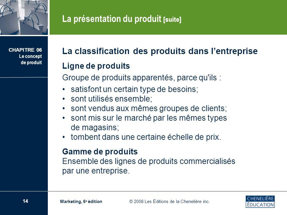 15 CHAPITRE 06 Le concept de produit Marketing, 6 e édition © 2008 Les Éditions de la Chenelière inc.