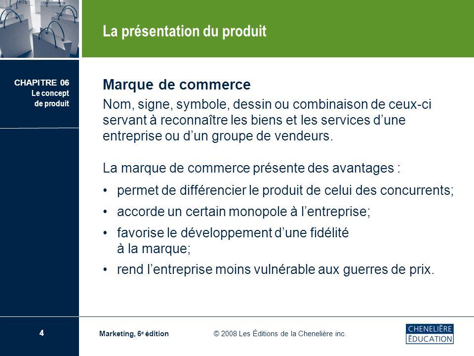 5 CHAPITRE 06 Le concept de produit Marketing, 6 e édition © 2008 Les Éditions de la Chenelière inc.