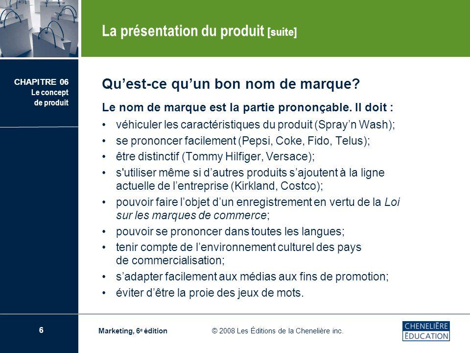 7 CHAPITRE 06 Le concept de produit Marketing, 6 e édition © 2008 Les Éditions de la Chenelière inc.