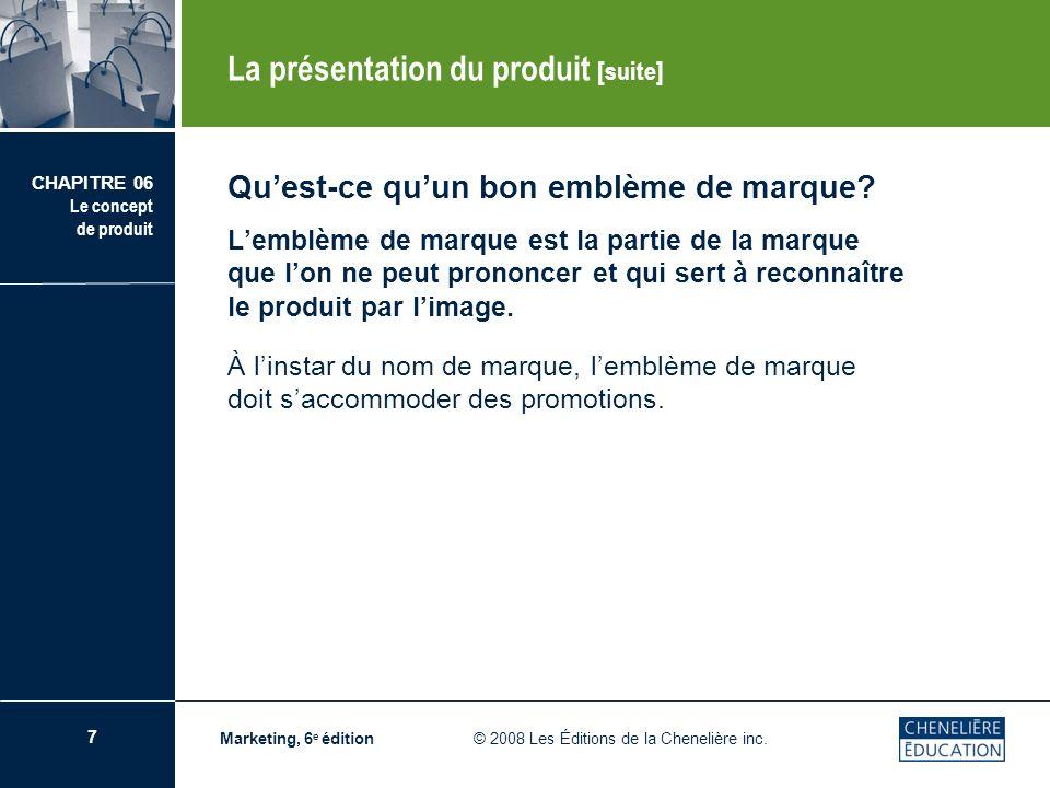 8 CHAPITRE 06 Le concept de produit Marketing, 6 e édition © 2008 Les Éditions de la Chenelière inc.