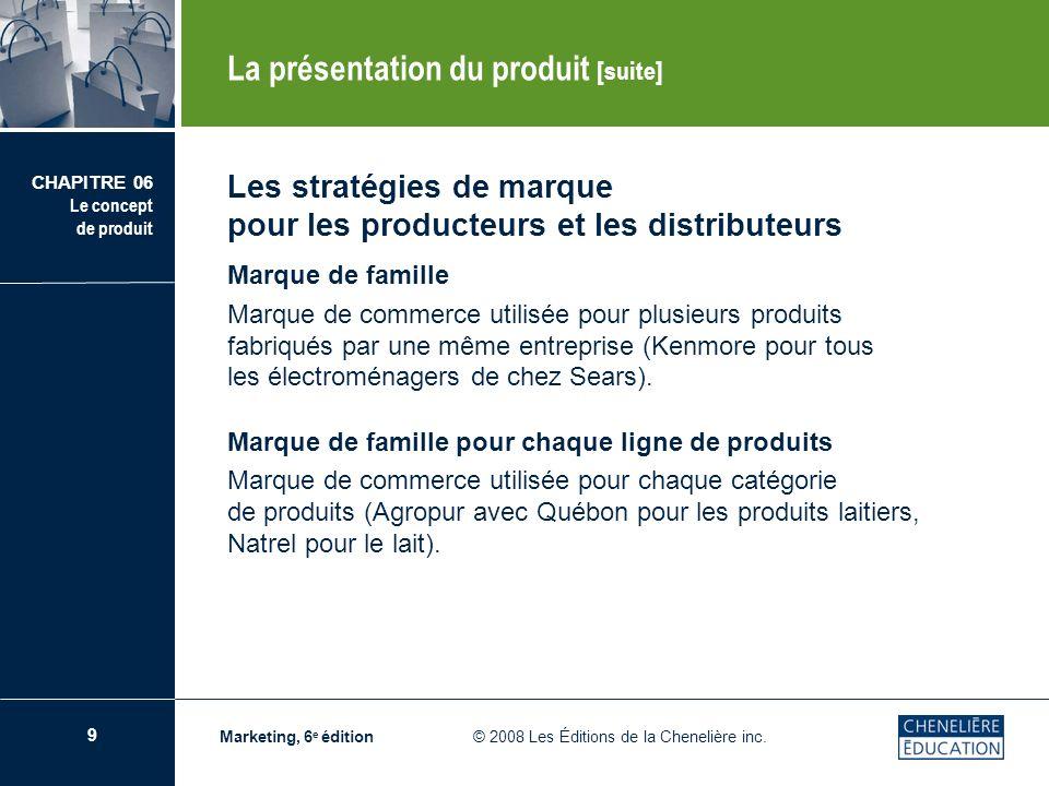 10 CHAPITRE 06 Le concept de produit Marketing, 6 e édition © 2008 Les Éditions de la Chenelière inc.