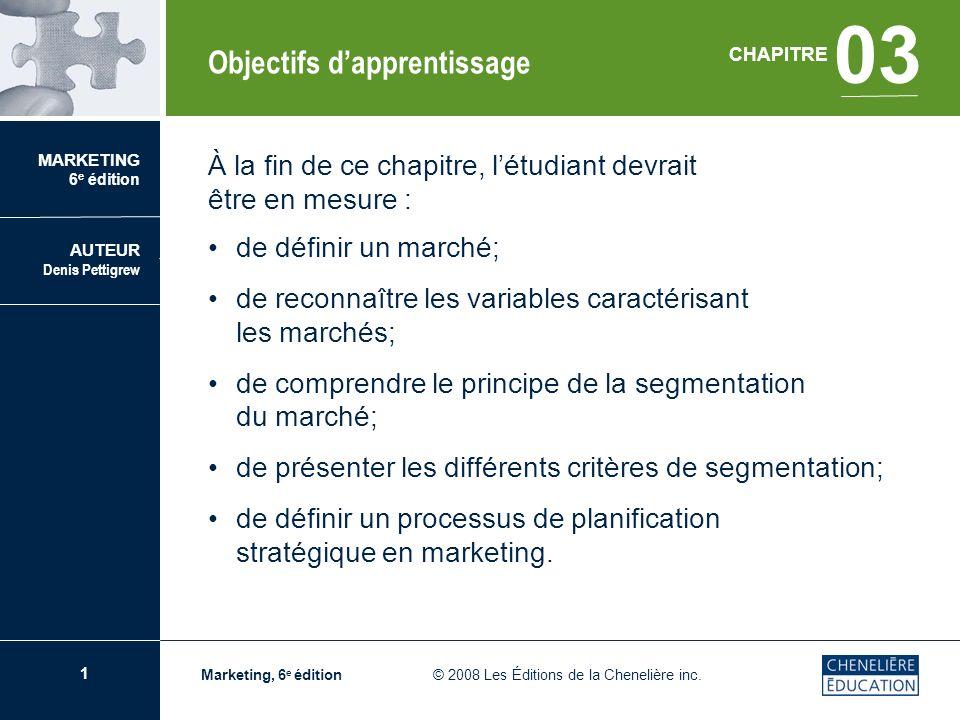 1 CHAPITRE 03 Le marché et la stratégie de marketing Marketing, 6 e édition © 2008 Les Éditions de la Chenelière inc. À la fin de ce chapitre, létudia
