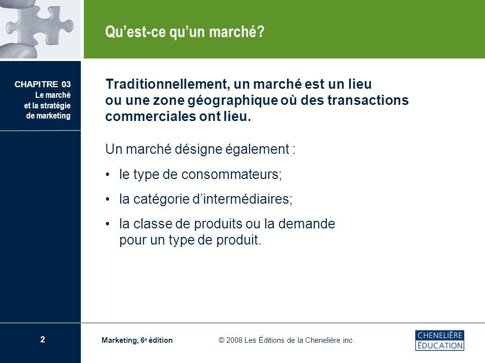2 CHAPITRE 03 Le marché et la stratégie de marketing Marketing, 6 e édition © 2008 Les Éditions de la Chenelière inc. Traditionnellement, un marché es