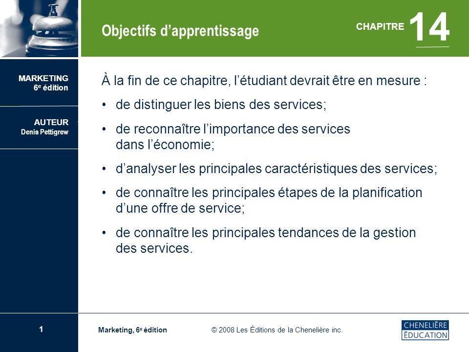 2 CHAPITRE 14 Le marketing des services Marketing, 6 e édition © 2008 Les Éditions de la Chenelière inc.