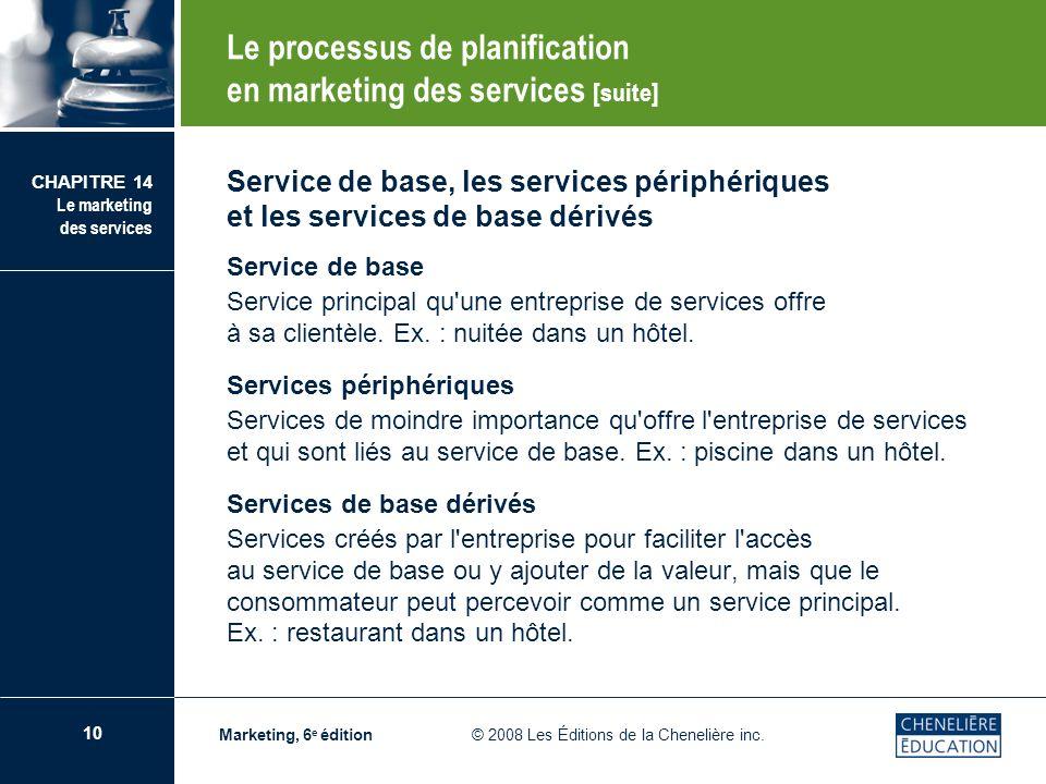 10 CHAPITRE 14 Le marketing des services Marketing, 6 e édition © 2008 Les Éditions de la Chenelière inc. Service de base, les services périphériques