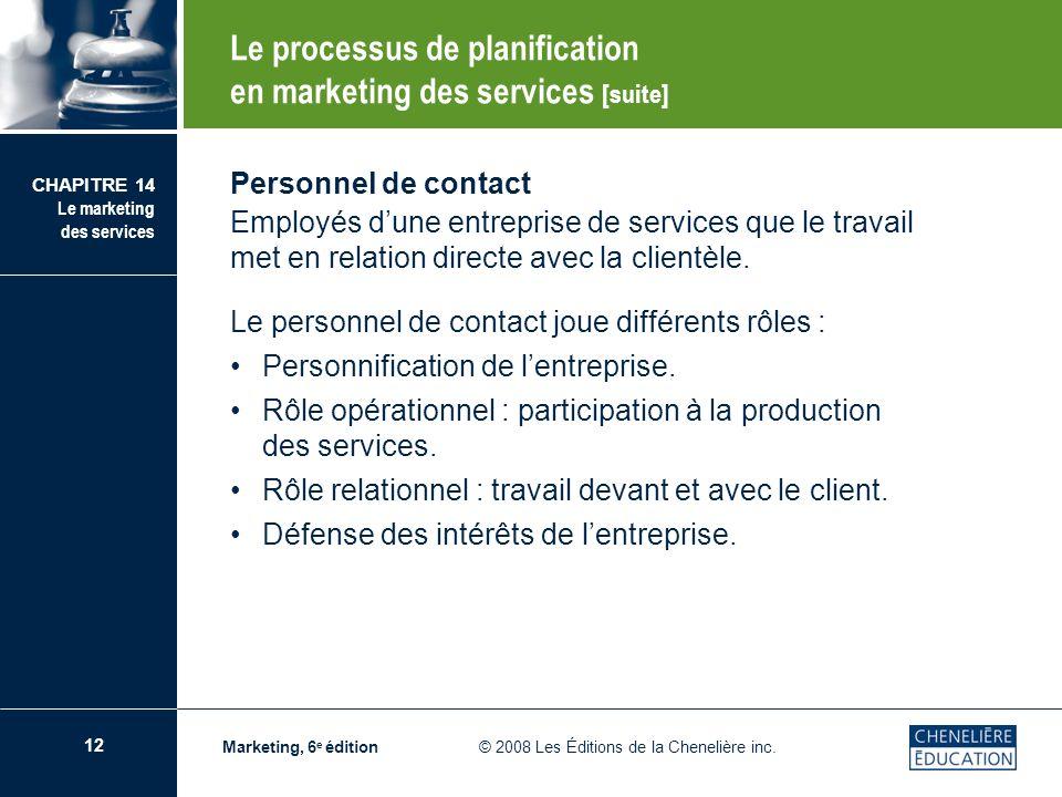 12 CHAPITRE 14 Le marketing des services Marketing, 6 e édition © 2008 Les Éditions de la Chenelière inc. Personnel de contact Employés dune entrepris