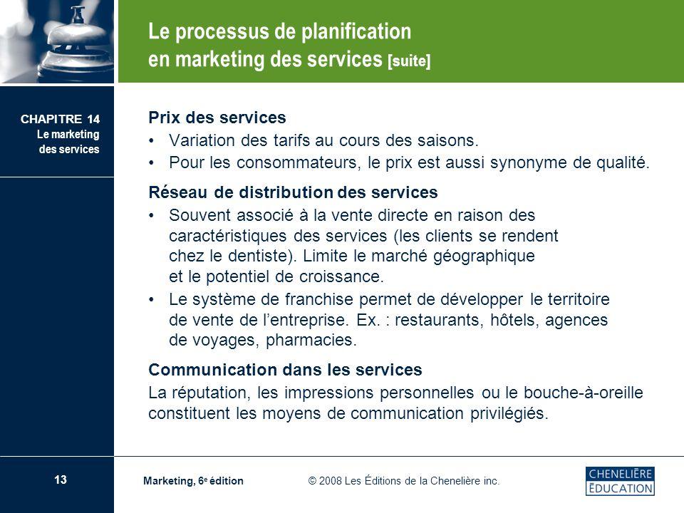 13 CHAPITRE 14 Le marketing des services Marketing, 6 e édition © 2008 Les Éditions de la Chenelière inc. Prix des services Variation des tarifs au co