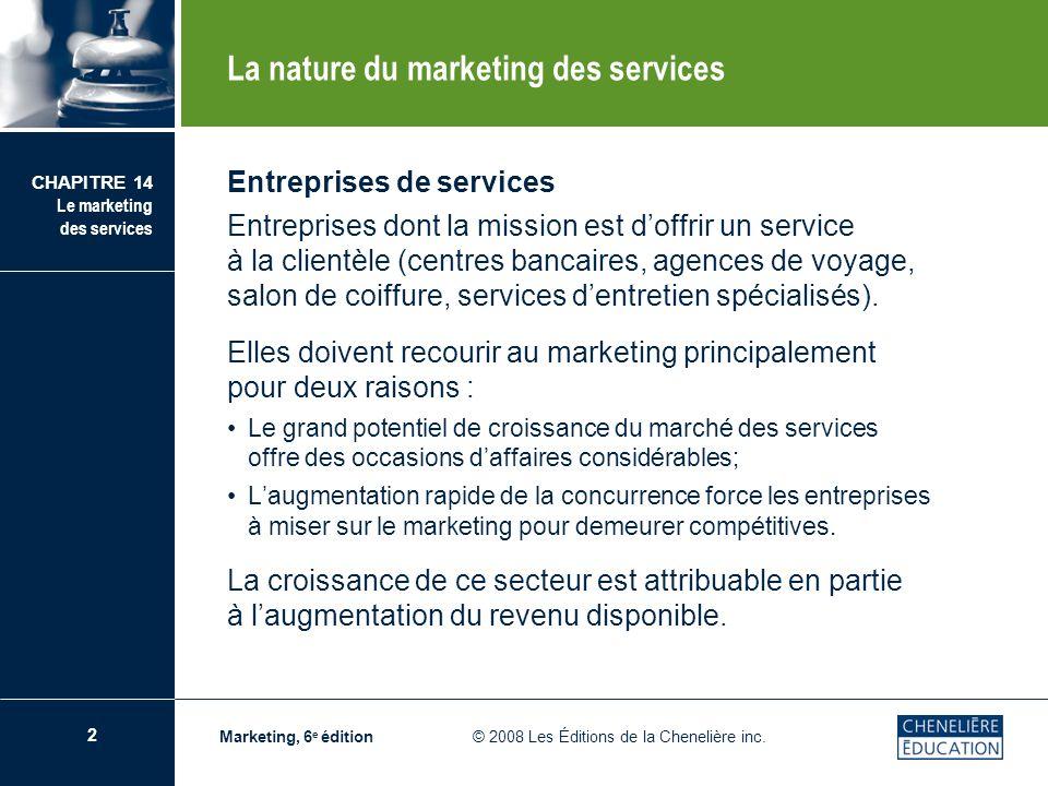 2 CHAPITRE 14 Le marketing des services Marketing, 6 e édition © 2008 Les Éditions de la Chenelière inc. Entreprises de services Entreprises dont la m